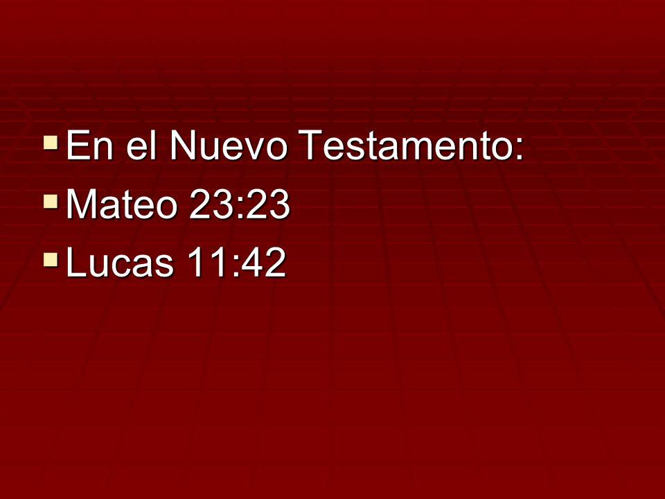 En el Nuevo Testamento: Mateo 23:23 Lucas 11:42