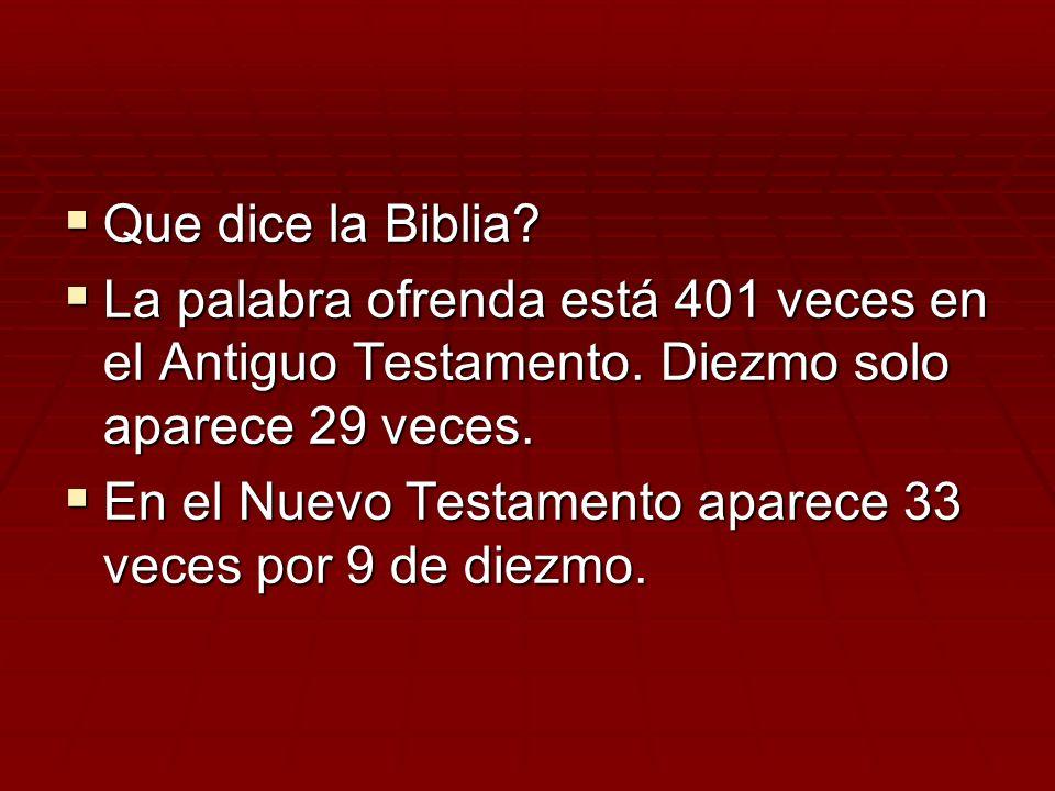 Que dice la Biblia? Que dice la Biblia? La palabra ofrenda está 401 veces en el Antiguo Testamento. Diezmo solo aparece 29 veces. La palabra ofrenda e