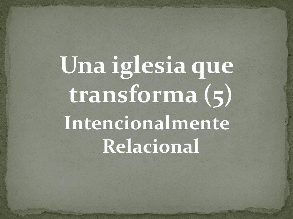 Una iglesia que transforma (5) Intencionalmente Relacional