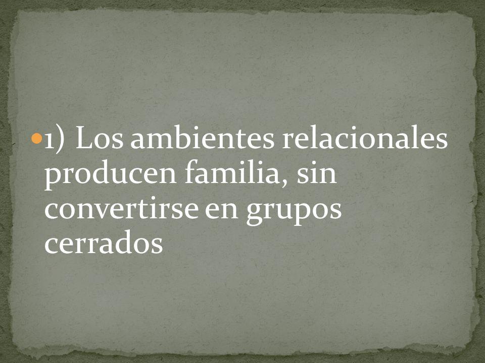 1) Los ambientes relacionales producen familia, sin convertirse en grupos cerrados