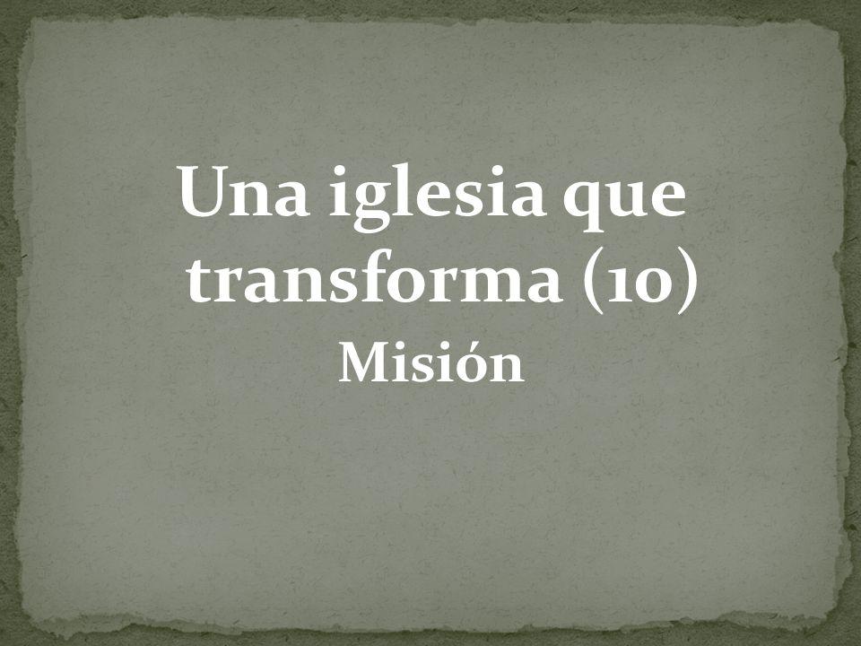 Una iglesia que transforma (10) Misión