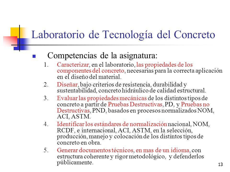 13 Laboratorio de Tecnología del Concreto Competencias de la asignatura: 1.Caracterizar, en el laboratorio, las propiedades de los componentes del con