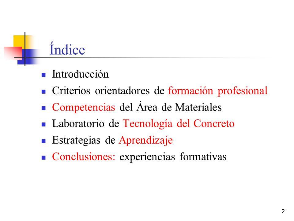 2 Índice Introducción Criterios orientadores de formación profesional Competencias del Área de Materiales Laboratorio de Tecnología del Concreto Estra
