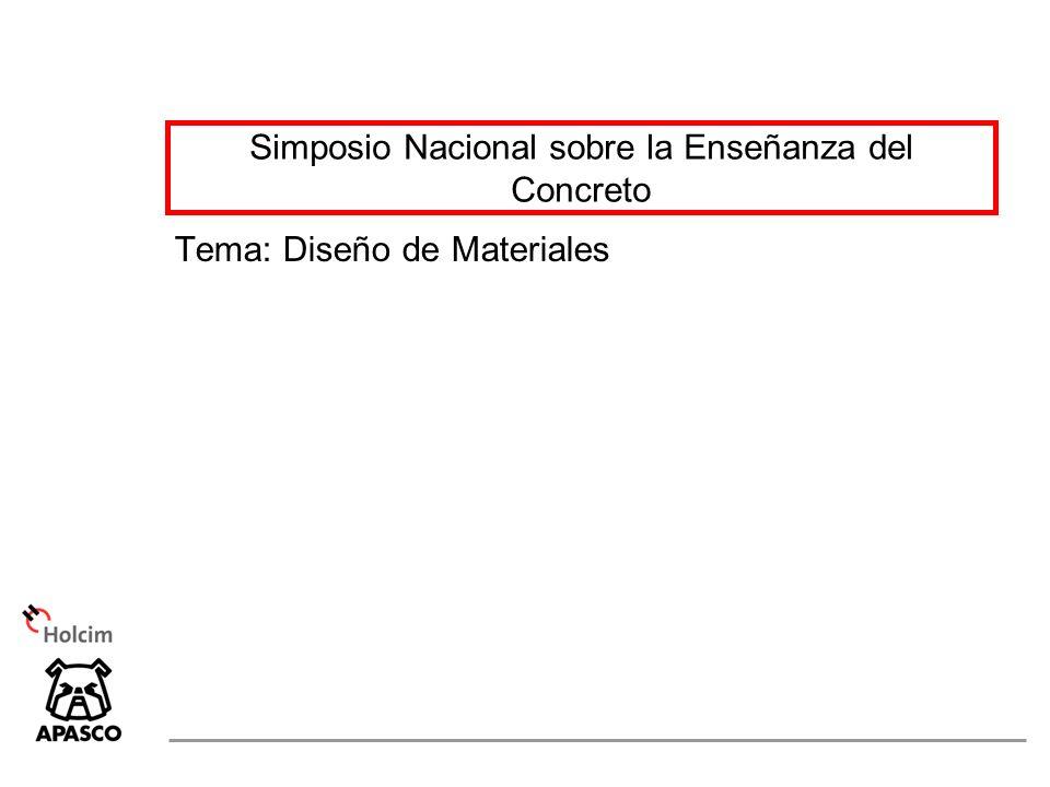 Simposio Nacional sobre la Enseñanza del Concreto Tema: Diseño de Materiales