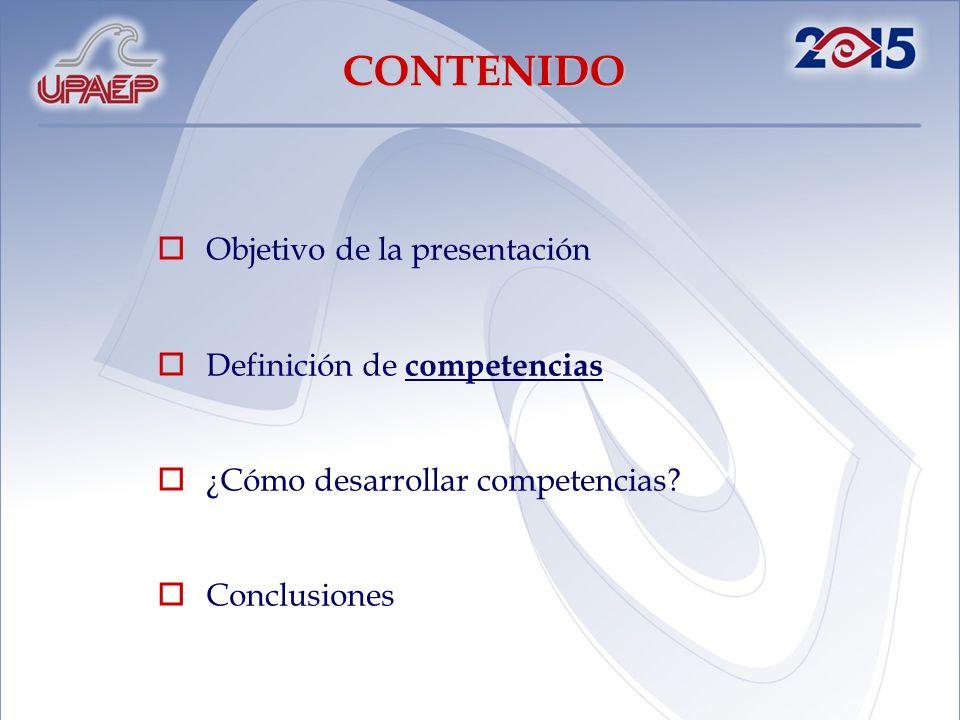 Objetivo de la presentación Definición de competencias ¿Cómo desarrollar competencias? Conclusiones CONTENIDO