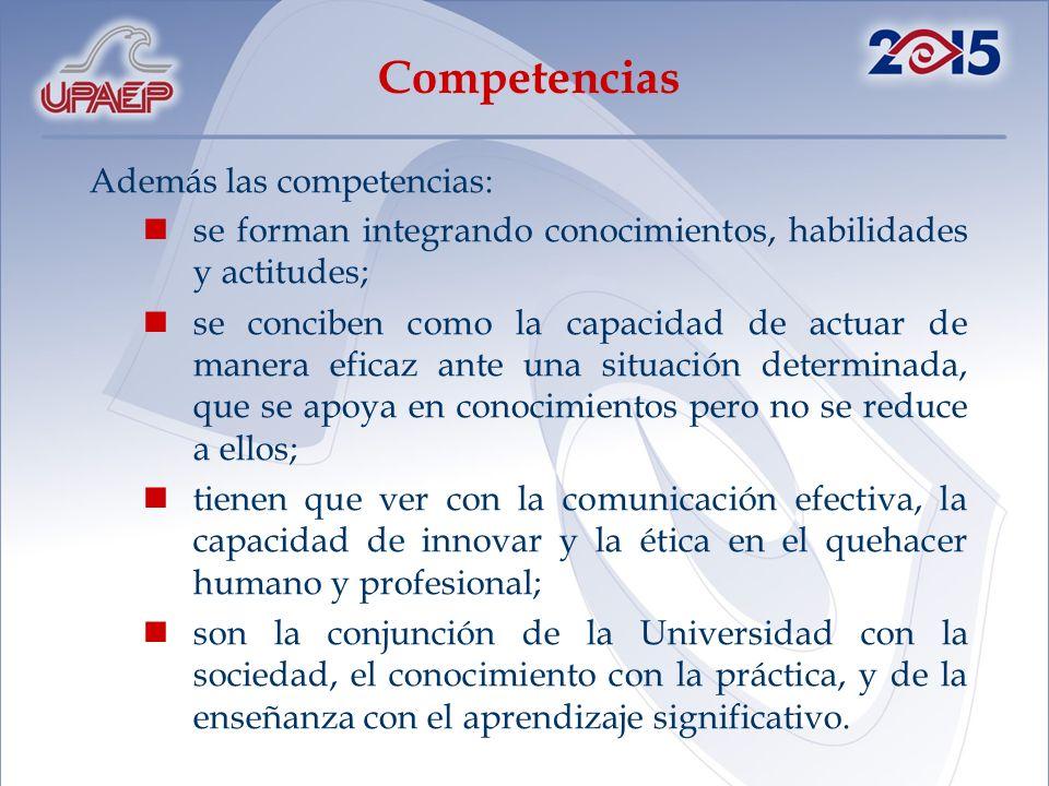 Además las competencias: se forman integrando conocimientos, habilidades y actitudes; se conciben como la capacidad de actuar de manera eficaz ante un