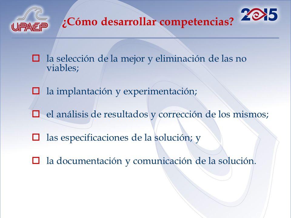 ¿Cómo desarrollar competencias? la selección de la mejor y eliminación de las no viables; la implantación y experimentación; el análisis de resultados