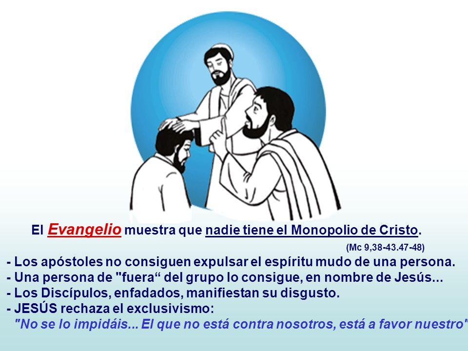 El Evangelio muestra que nadie tiene el Monopolio de Cristo.