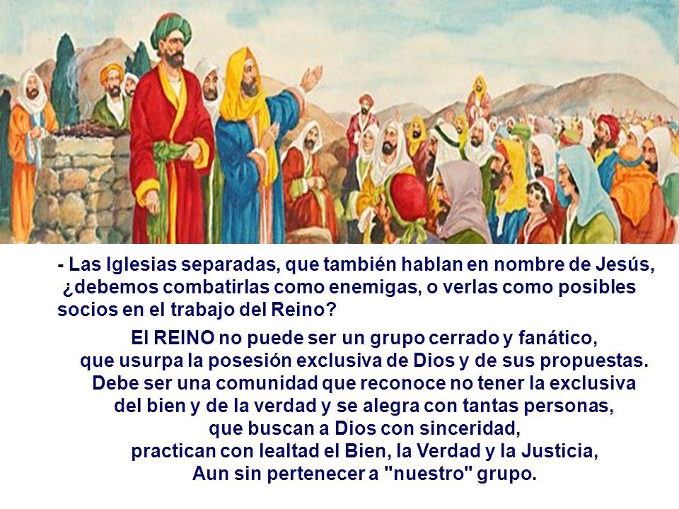 - Las Iglesias separadas, que también hablan en nombre de Jesús, ¿debemos combatirlas como enemigas, o verlas como posibles socios en el trabajo del Reino.