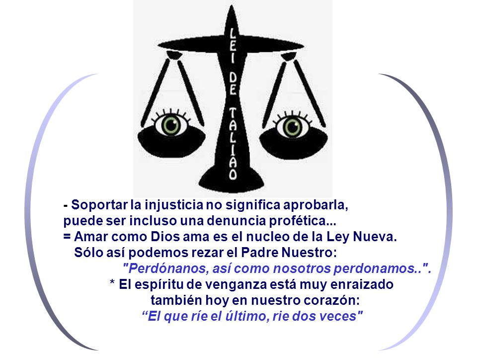 - Soportar la injusticia no significa aprobarla, puede ser incluso una denuncia profética...