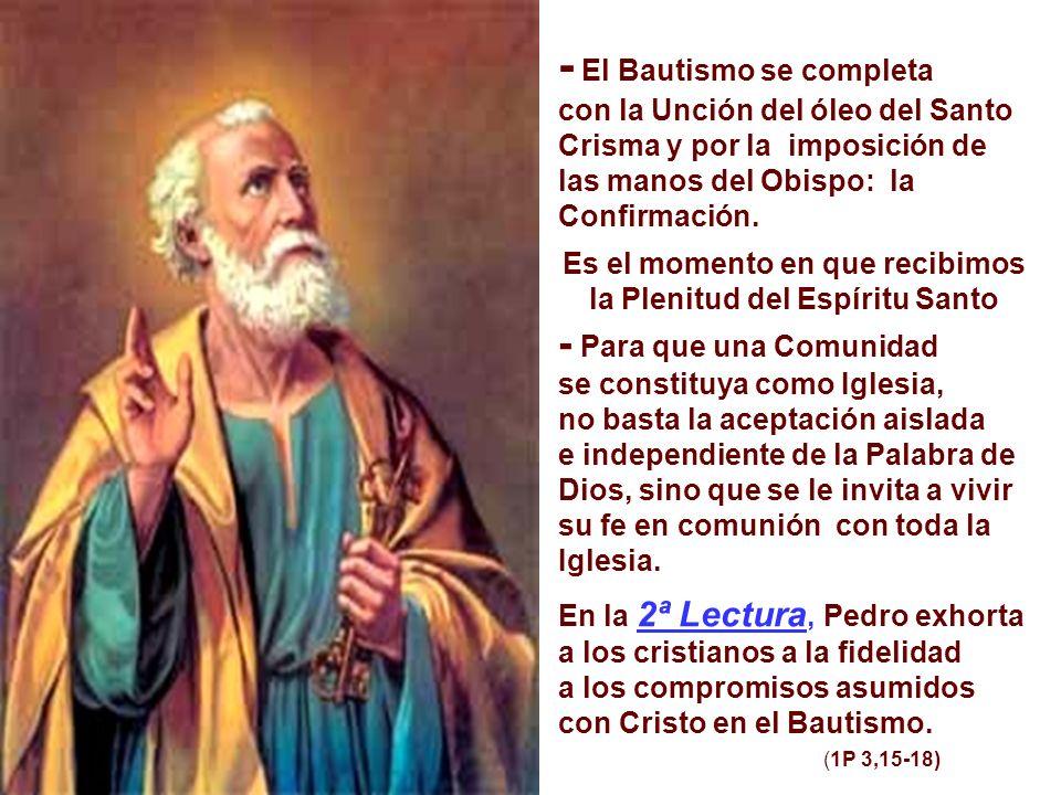 - El Bautismo se completa con la Unción del óleo del Santo Crisma y por la imposición de las manos del Obispo: la Confirmación.