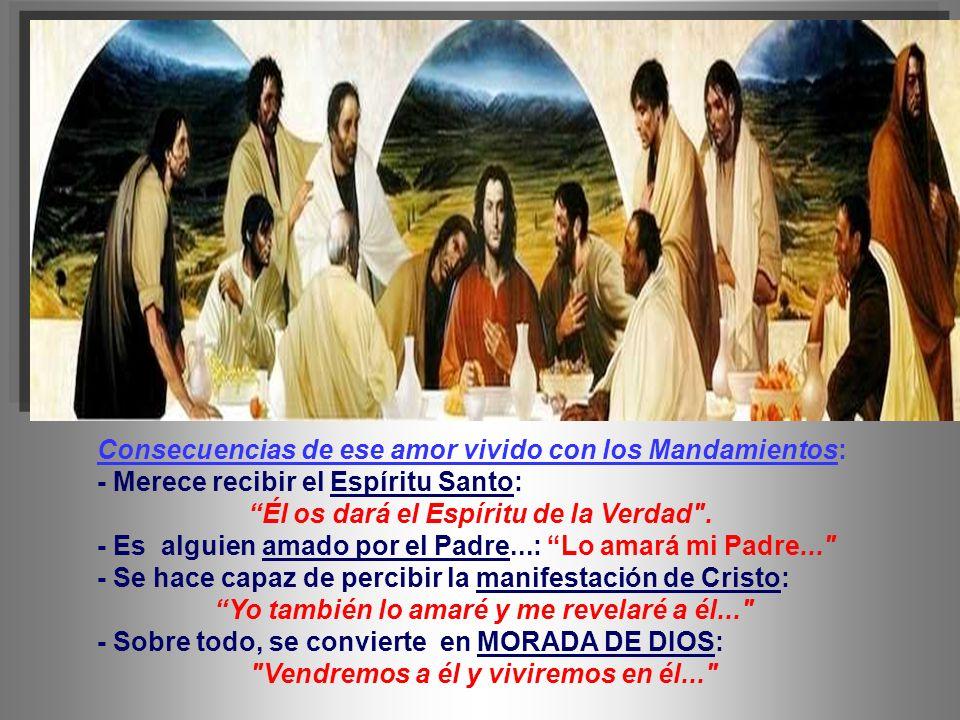 Consecuencias de ese amor vivido con los Mandamientos: - Merece recibir el Espíritu Santo: Él os dará el Espíritu de la Verdad .