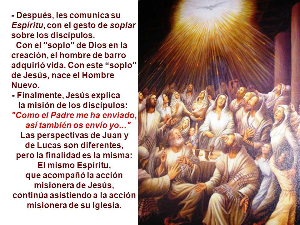- Después, les comunica su Espíritu, con el gesto de soplar sobre los discípulos.