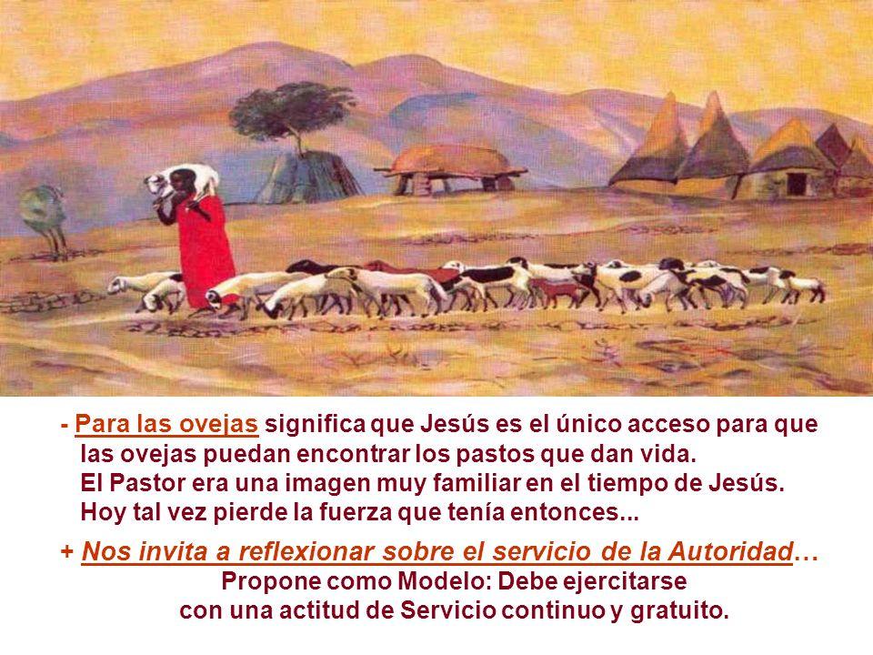 - Para las ovejas significa que Jesús es el único acceso para que las ovejas puedan encontrar los pastos que dan vida.