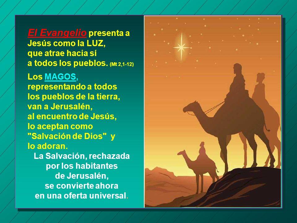 El Evangelio presenta a Jesús como la LUZ, que atrae hacia sí a todos los pueblos.