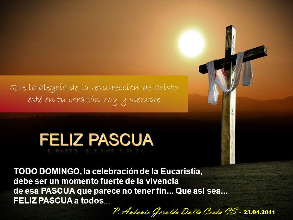 La PASCUA no es sólo la conmemoración de um HECHO PASADO... no debe ser sólo UN DÍA DEL AÑO... sino un proceso permanente dentro de nosotros. El crist