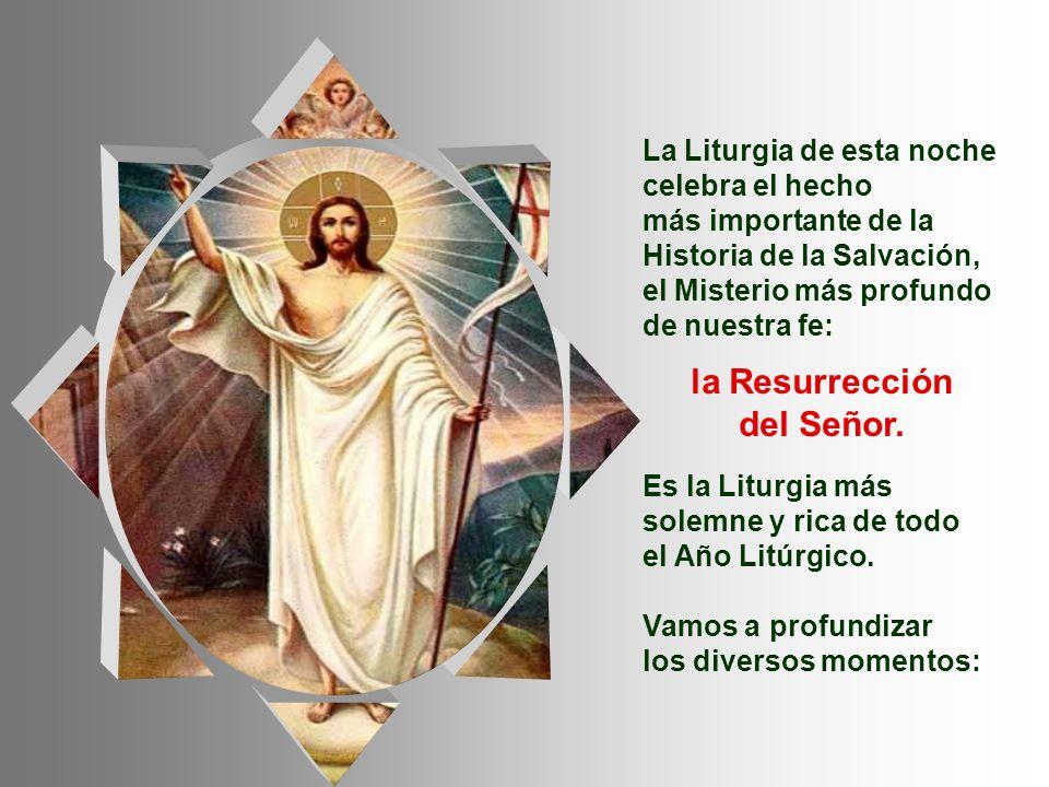La Liturgia de esta noche celebra el hecho más importante de la Historia de la Salvación, el Misterio más profundo de nuestra fe: la Resurrección del Señor.