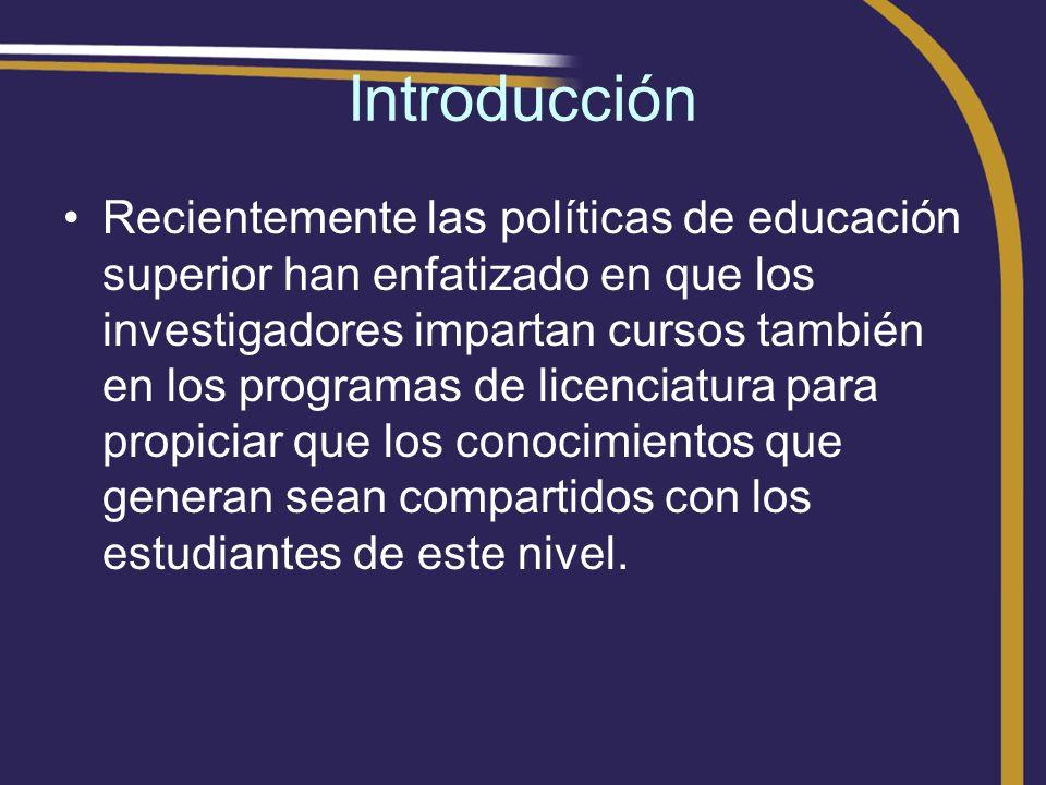 Introducción Recientemente las políticas de educación superior han enfatizado en que los investigadores impartan cursos también en los programas de li