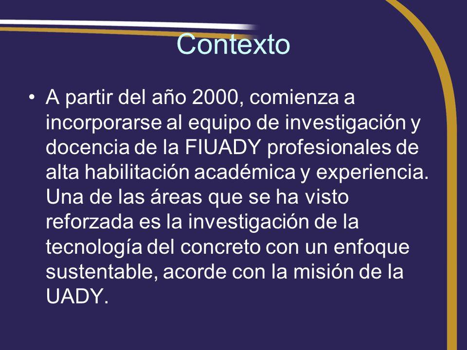 Contexto A partir del año 2000, comienza a incorporarse al equipo de investigación y docencia de la FIUADY profesionales de alta habilitación académic