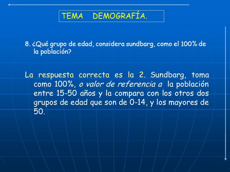 TEMA DEMOGRAFÍA. 8. ¿Qué grupo de edad, considera sundbarg, como el 100% de la población? La respuesta correcta es la 2. Sundbarg, toma como 100%, o v