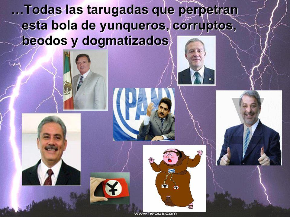 …Todas las tarugadas que perpetran esta bola de yunqueros, corruptos, beodos y dogmatizados