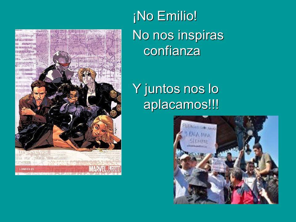 ¡No Emilio! No nos inspiras confianza Y juntos nos lo aplacamos!!!