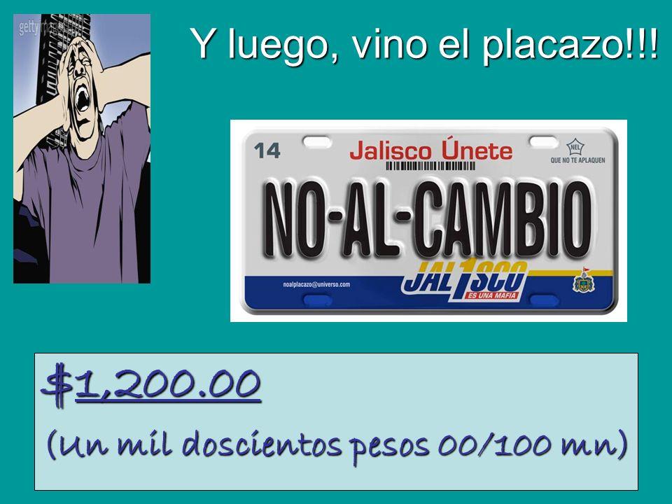 $1,200.00 (Un mil doscientos pesos 00/100 mn) Y luego, vino el placazo!!.