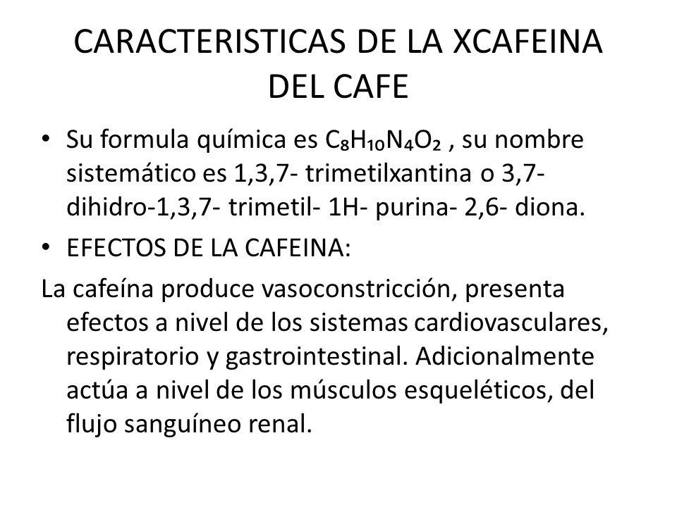 CARACTERISTICAS DE LA XCAFEINA DEL CAFE Su formula química es CHNO, su nombre sistemático es 1,3,7- trimetilxantina o 3,7- dihidro-1,3,7- trimetil- 1H