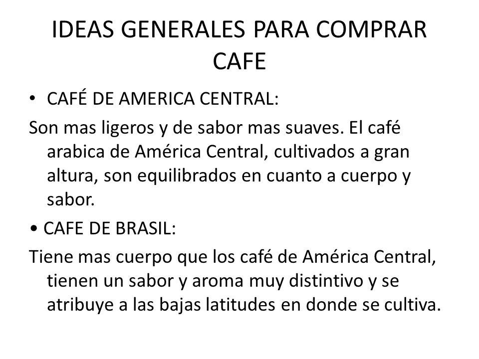 IDEAS GENERALES PARA COMPRAR CAFE CAFÉ DE AMERICA CENTRAL: Son mas ligeros y de sabor mas suaves. El café arabica de América Central, cultivados a gra