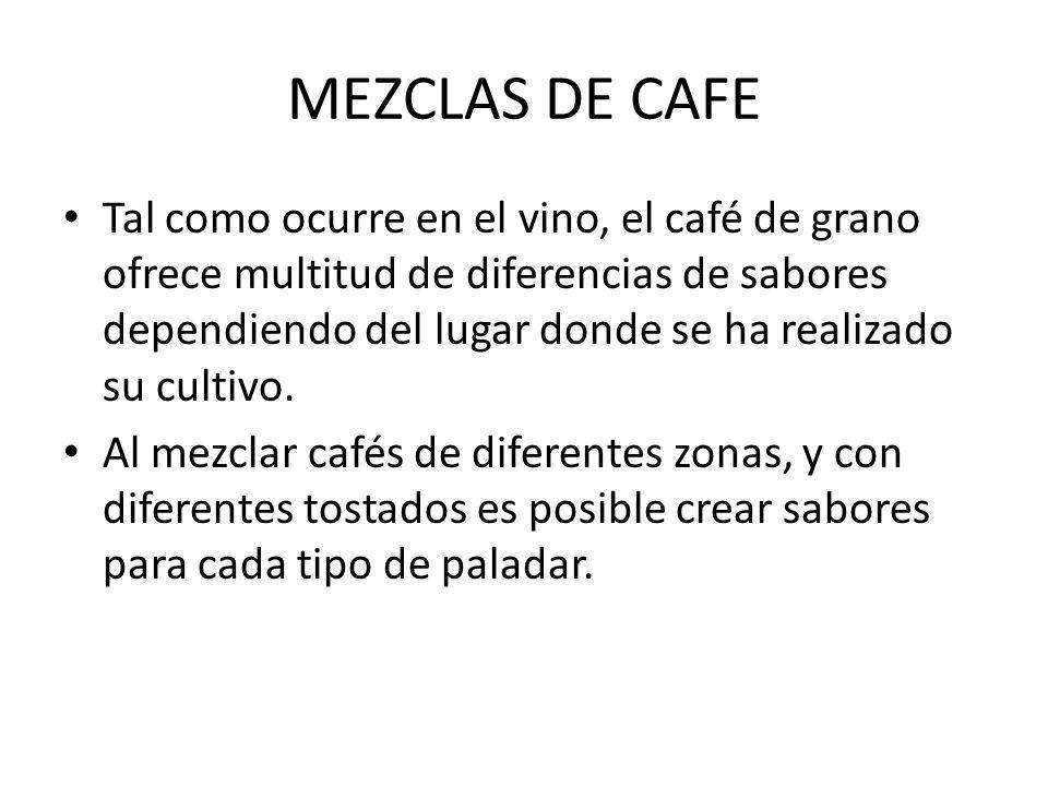 MEZCLAS DE CAFE Tal como ocurre en el vino, el café de grano ofrece multitud de diferencias de sabores dependiendo del lugar donde se ha realizado su