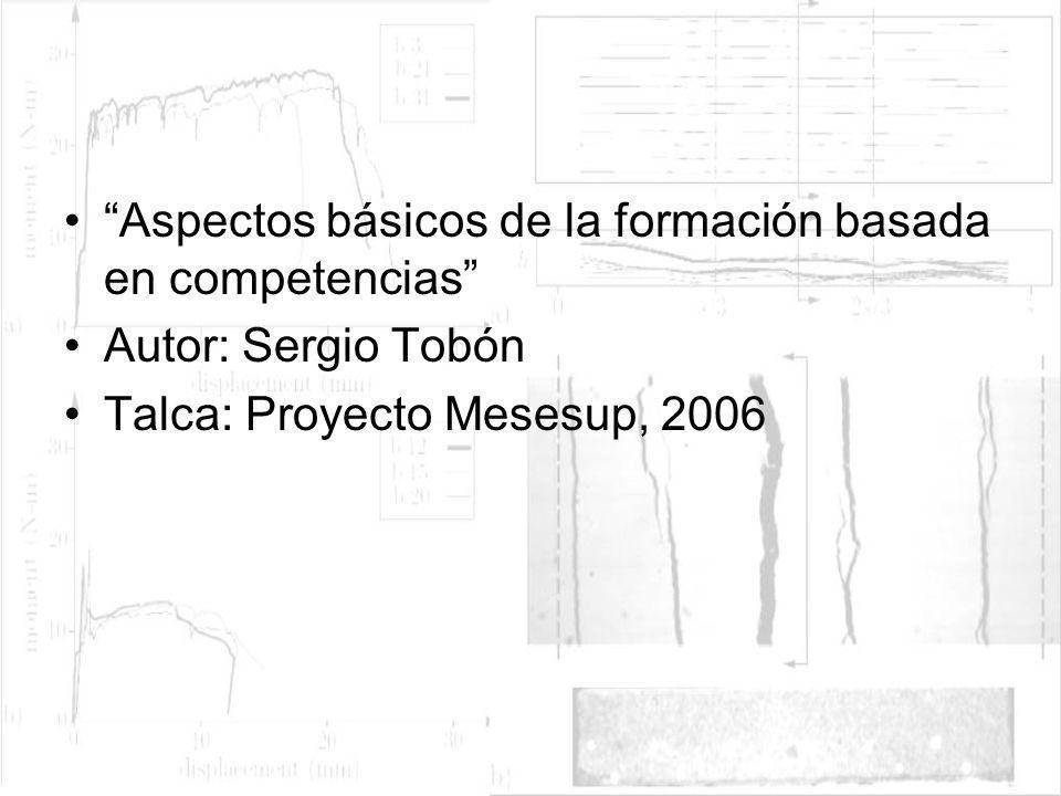Aspectos básicos de la formación basada en competencias Autor: Sergio Tobón Talca: Proyecto Mesesup, 2006