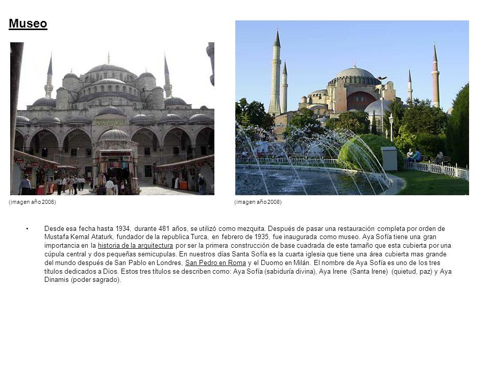 Museo Desde esa fecha hasta 1934, durante 481 años, se utilizó como mezquita. Después de pasar una restauración completa por orden de Mustafa Kemal At