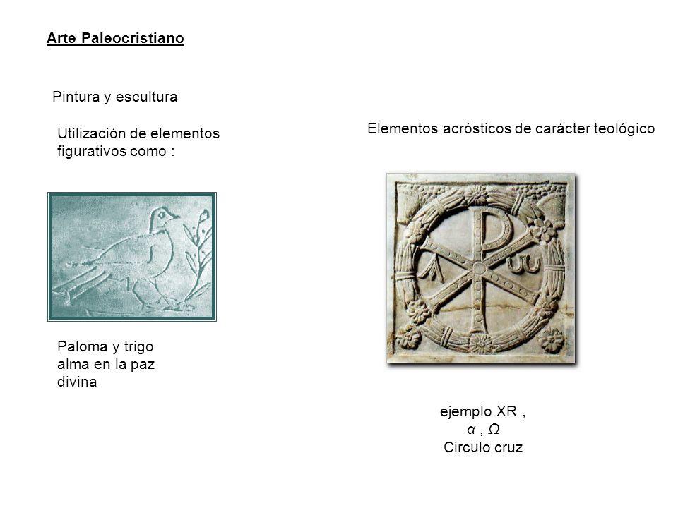 Arte Paleocristiano Pintura y escultura Utilización de elementos figurativos como : ejemplo XR, α, Ω Circulo cruz alma en la paz divina Paloma y trigo