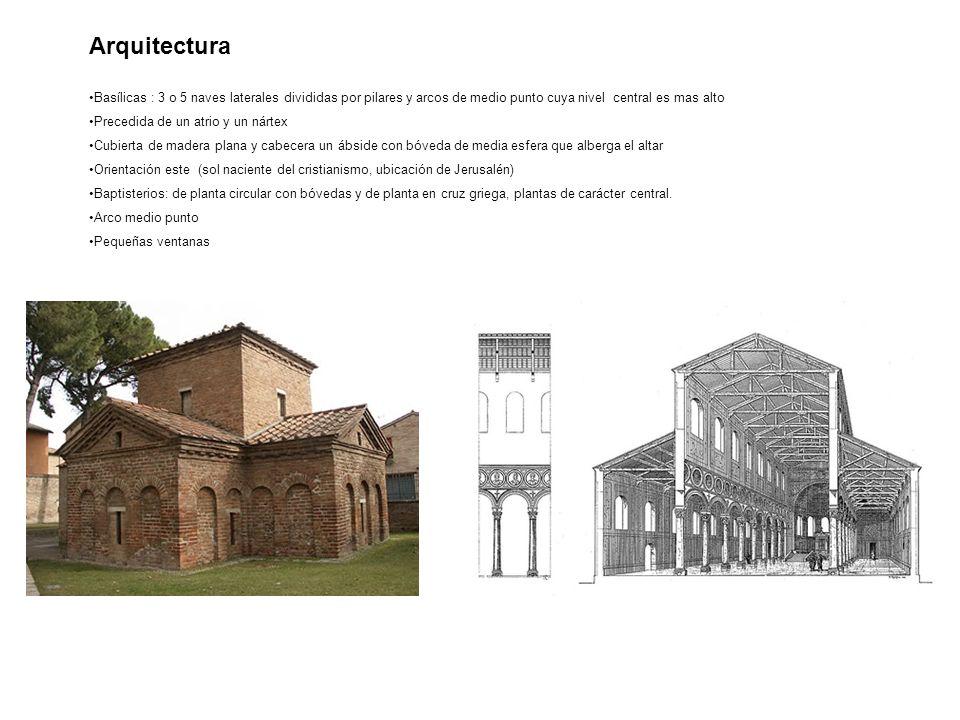 Arquitectura Basílicas : 3 o 5 naves laterales divididas por pilares y arcos de medio punto cuya nivel central es mas alto Precedida de un atrio y un