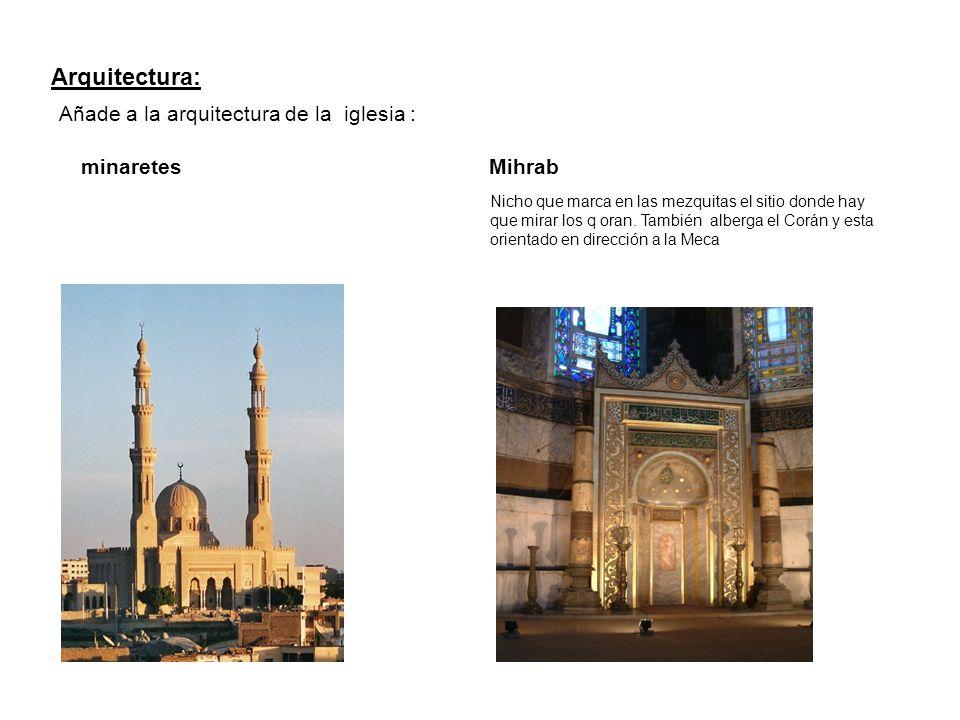 Arquitectura: Añade a la arquitectura de la iglesia : minaretesMihrab Nicho que marca en las mezquitas el sitio donde hay que mirar los q oran. Tambié