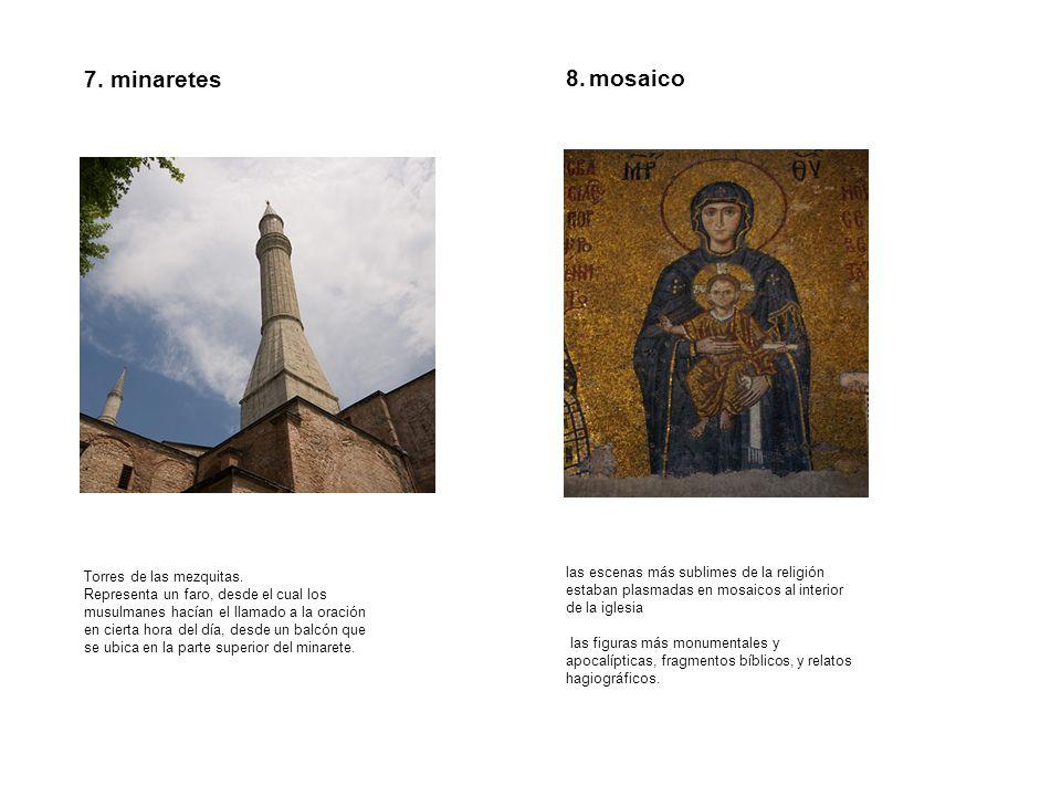 7. minaretes 8. mosaico las escenas más sublimes de la religión estaban plasmadas en mosaicos al interior de la iglesia las figuras más monumentales y