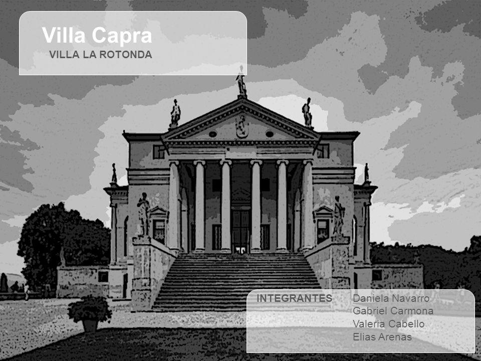 Villa Capra VILLA LA ROTONDA INTEGRANTESDaniela Navarro Gabriel Carmona Valeria Cabello Elias Arenas
