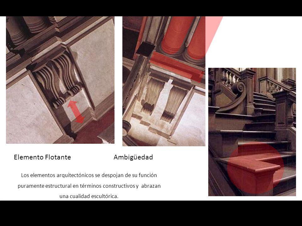 Elemento Flotante Ambigüedad Los elementos arquitectónicos se despojan de su función puramente estructural en términos constructivos y abrazan una cua