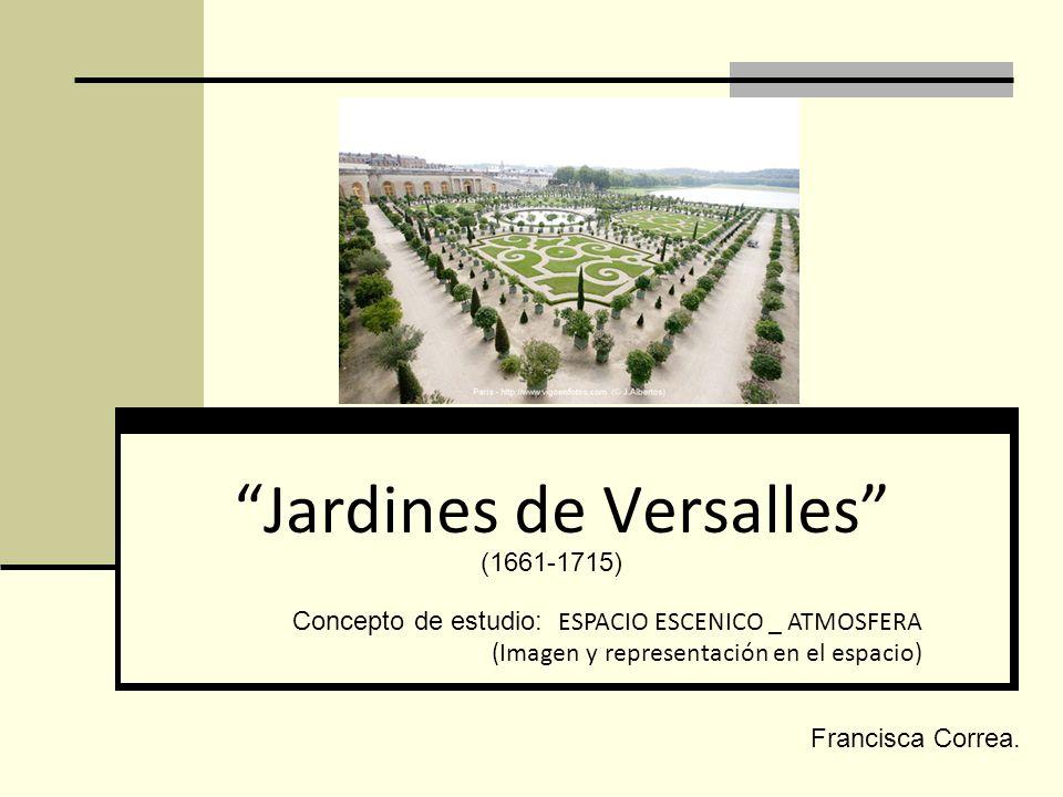 Jardines de Versalles (1661-1715) Francisca Correa. Concepto de estudio: ESPACIO ESCENICO _ ATMOSFERA (Imagen y representación en el espacio)
