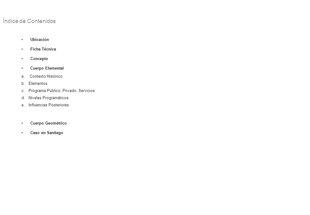 Ubicación Ficha Técnica Concepto Cuerpo Elemental a. Contexto Histórico b.Elementos c.Programa Público, Privado, Servicios d.Niveles Programáticos e.I