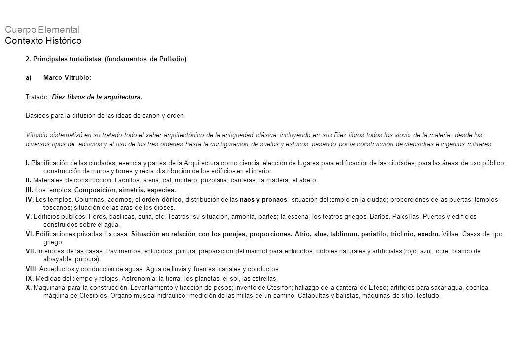 2. Principales tratadistas (fundamentos de Palladio) a)Marco Vitrubio: Tratado: Diez libros de la arquitectura. Básicos para la difusión de las ideas