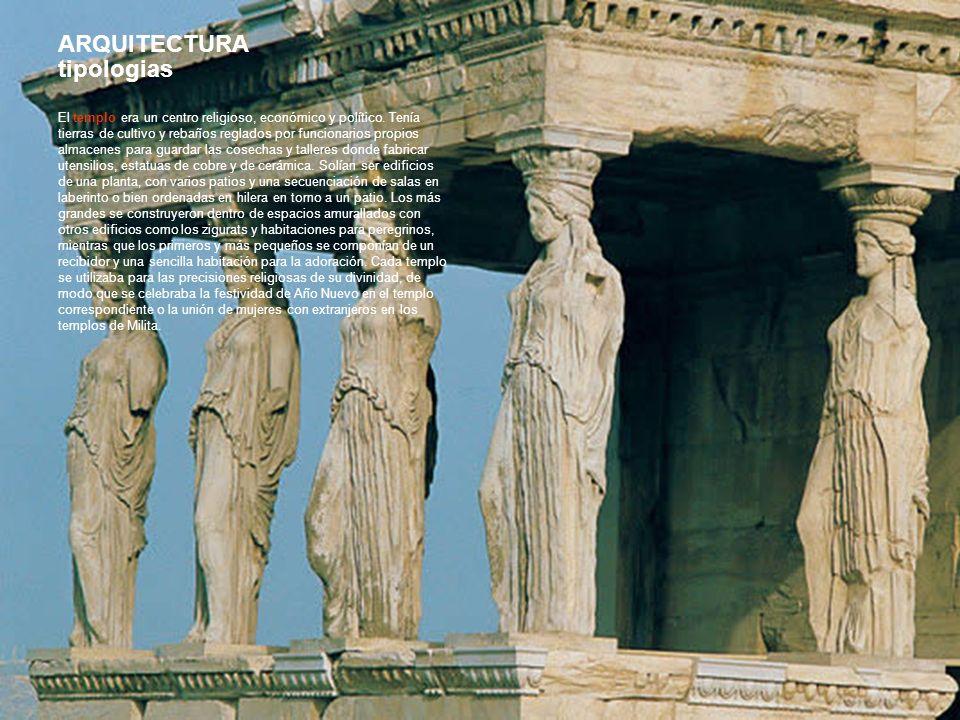 ARQUITECTURA tipologias El templo era un centro religioso, económico y político. Tenía tierras de cultivo y rebaños reglados por funcionarios propios