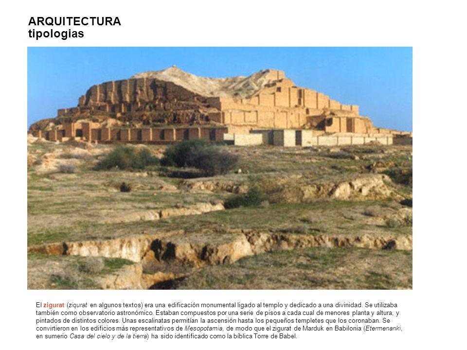 ARQUITECTURA tipologias El zigurat (ziqurat en algunos textos) era una edificación monumental ligado al templo y dedicado a una divinidad. Se utilizab