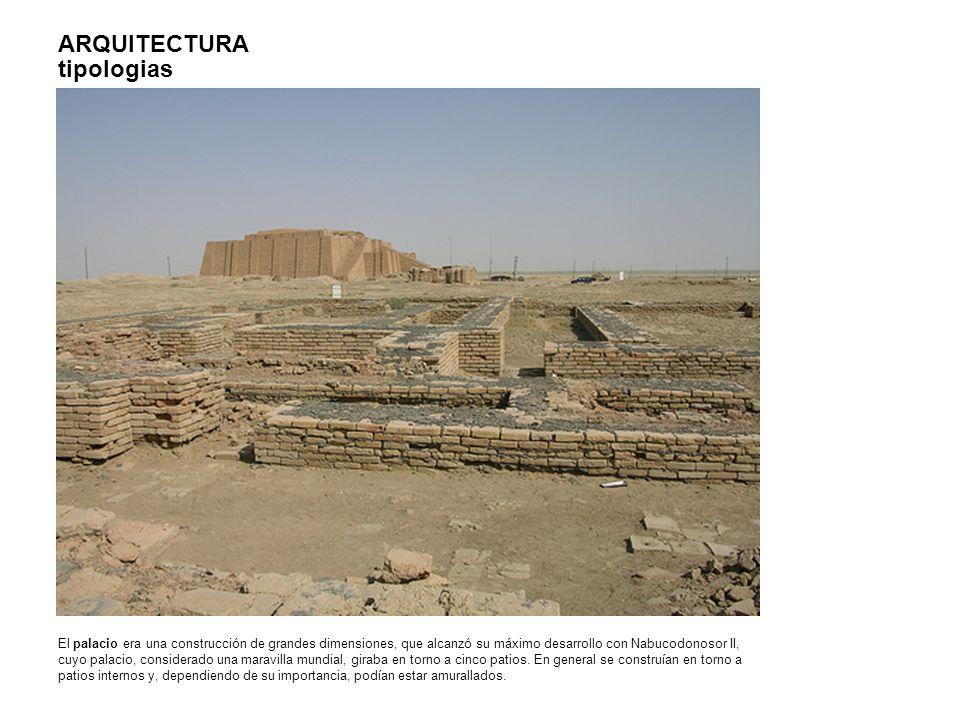 ARQUITECTURA tipologias El palacio era una construcción de grandes dimensiones, que alcanzó su máximo desarrollo con Nabucodonosor II, cuyo palacio, c