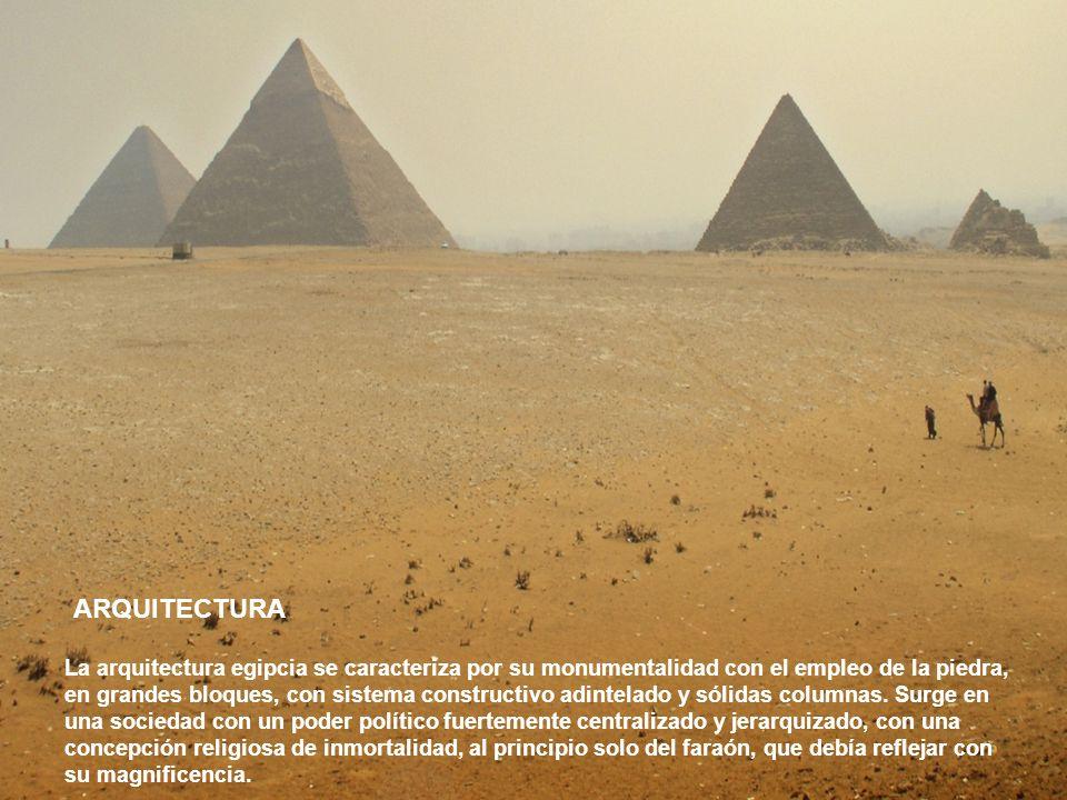 ARQUITECTURA La arquitectura egipcia se caracteriza por su monumentalidad con el empleo de la piedra, en grandes bloques, con sistema constructivo adi