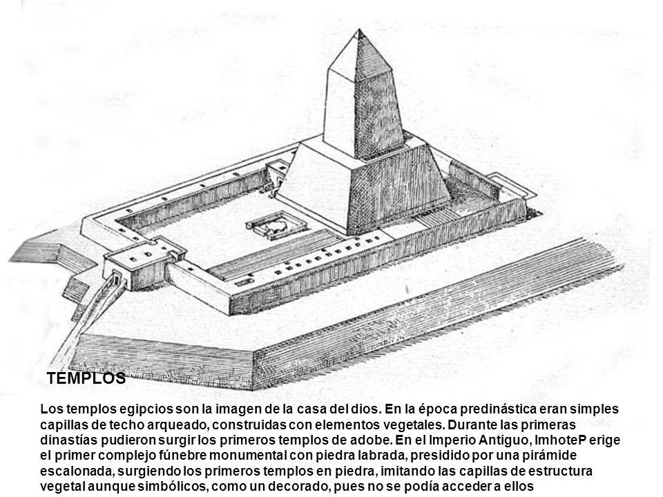 TEMPLOS Los templos egipcios son la imagen de la casa del dios. En la época predinástica eran simples capillas de techo arqueado, construidas con elem