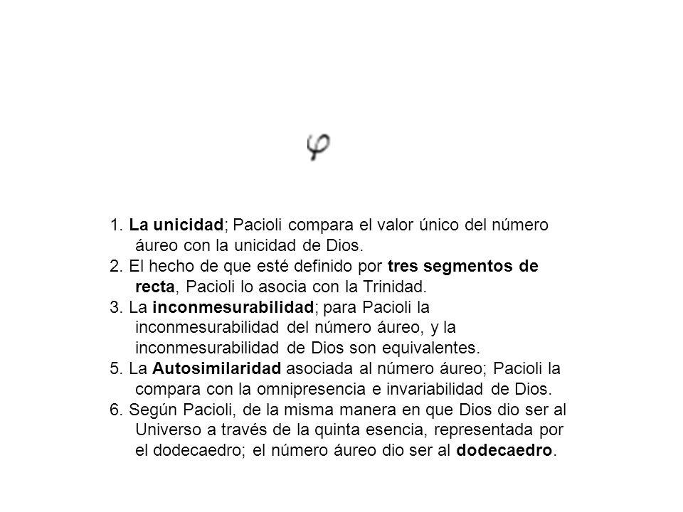 1. La unicidad; Pacioli compara el valor único del número áureo con la unicidad de Dios. 2. El hecho de que esté definido por tres segmentos de recta,
