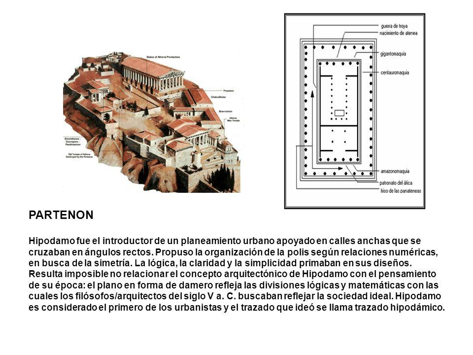 PARTENON Hipodamo fue el introductor de un planeamiento urbano apoyado en calles anchas que se cruzaban en ángulos rectos. Propuso la organización de