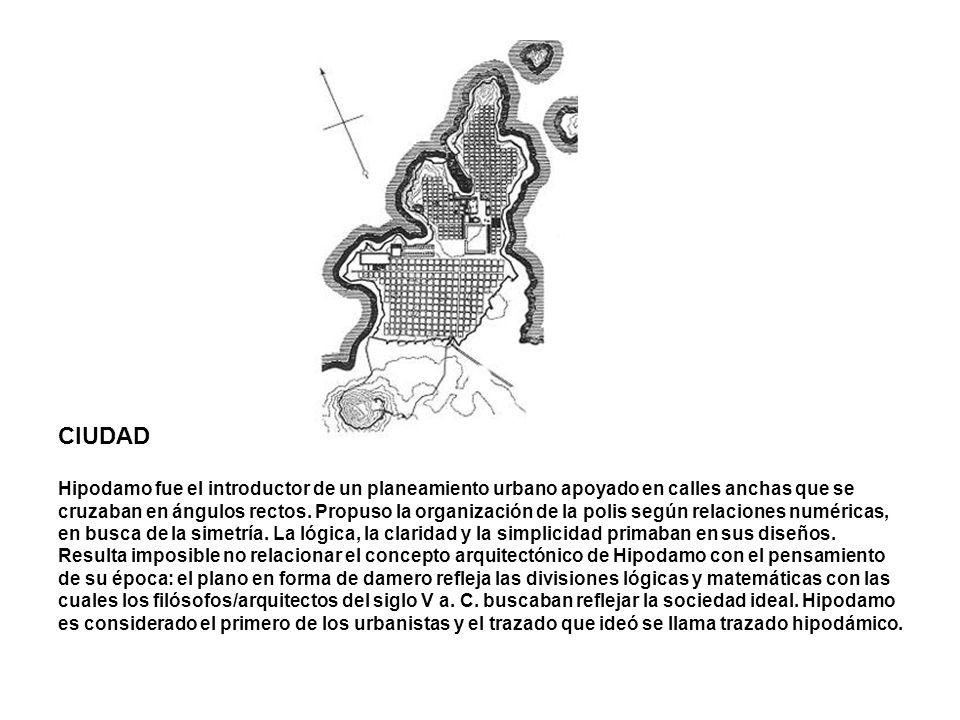 CIUDAD Hipodamo fue el introductor de un planeamiento urbano apoyado en calles anchas que se cruzaban en ángulos rectos. Propuso la organización de la