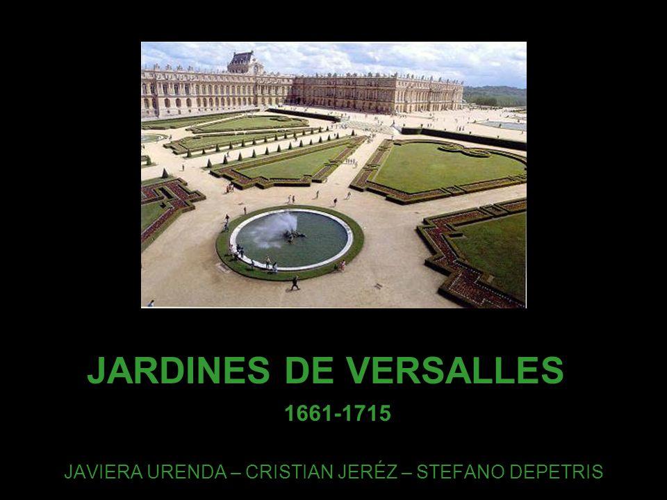 JARDINES DE VERSALLES Luis XIV – Louis Le Vau – Jules Hardouin Mansart - André Le Nôtre – Charles Le Brun 1661-1715 JAVIERA URENDA – CRISTIAN JERÉZ –